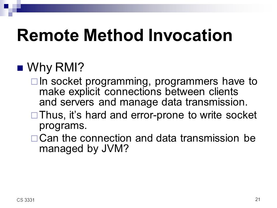 21 CS 3331 Remote Method Invocation Why RMI.