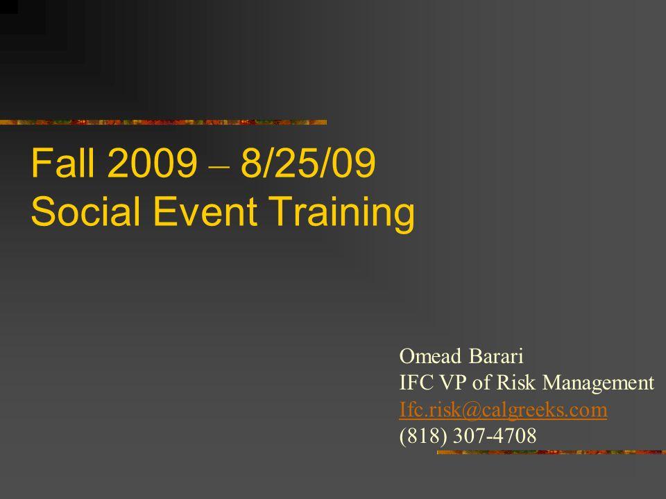 Fall 2009 – 8/25/09 Social Event Training Omead Barari IFC VP of Risk Management Ifc.risk@calgreeks.com (818) 307-4708