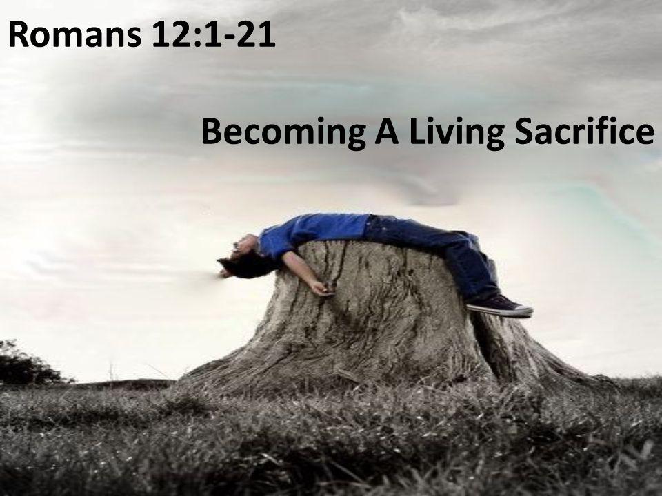 Romans 12:1-21 Becoming A Living Sacrifice