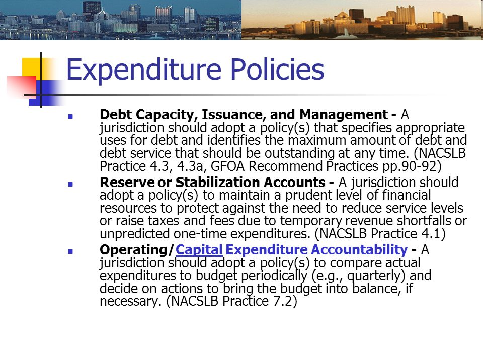 Expenditure Policies Debt Capacity, Issuance, and Management - A jurisdiction should adopt a policy(s) that specifies appropriate uses for debt and id