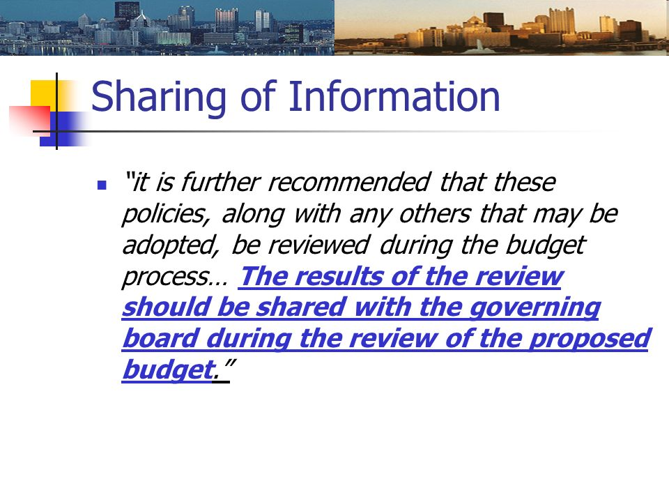 Sharing of Information it is further recommended that these policies, along with any others that may be adopted, be reviewed during the budget process