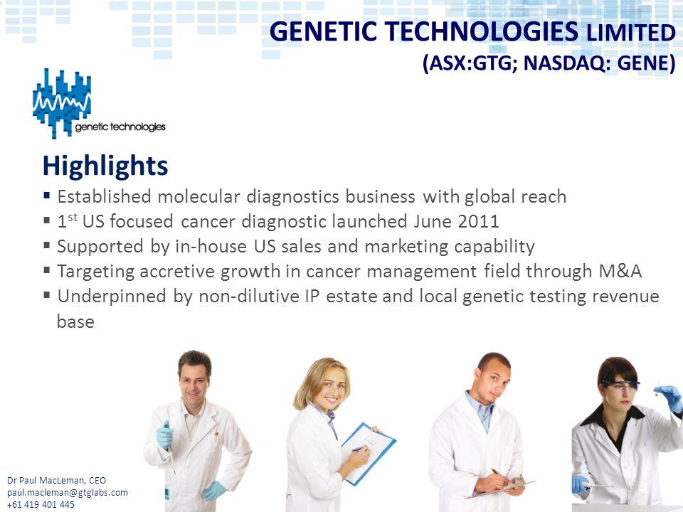 GENETIC TECHNOLOGIES LIMITED (ASX:GTG; NASDAQ: GENE) Highlights Established molecular diagnostics business with global reach 1 st US focused cancer di