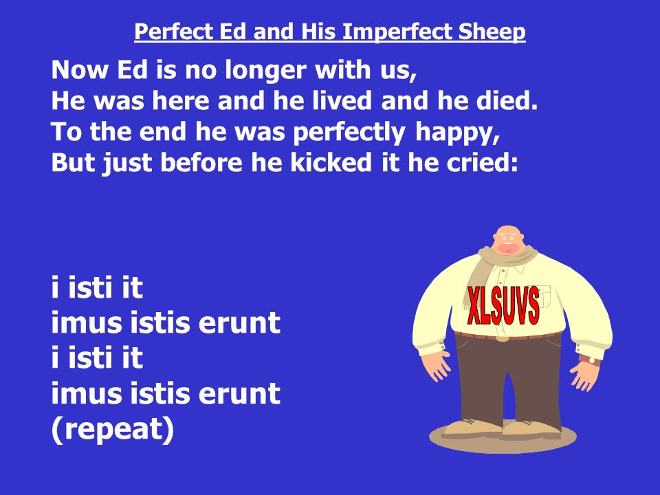 Now Ed is no longer with us, He was here and he lived and he died. To the end he was perfectly happy, But just before he kicked it he cried: i isti it