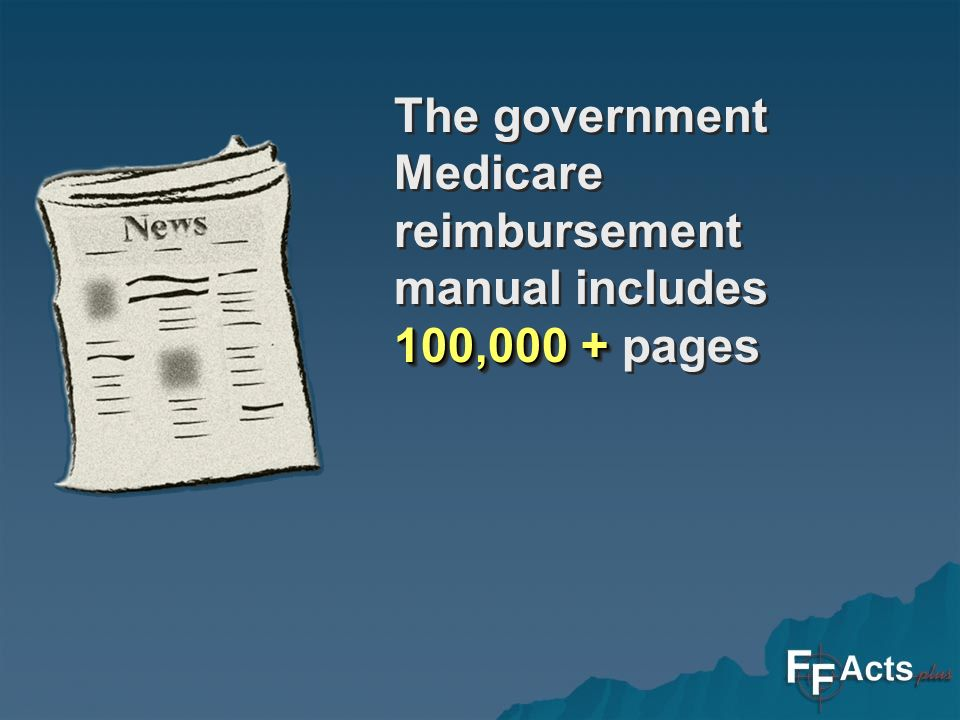 100,000 + The government Medicare reimbursement manual includes 100,000 + pages