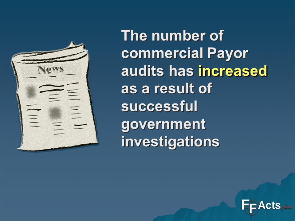 increased The number of commercial Payor audits has increased as a result of successful government investigations