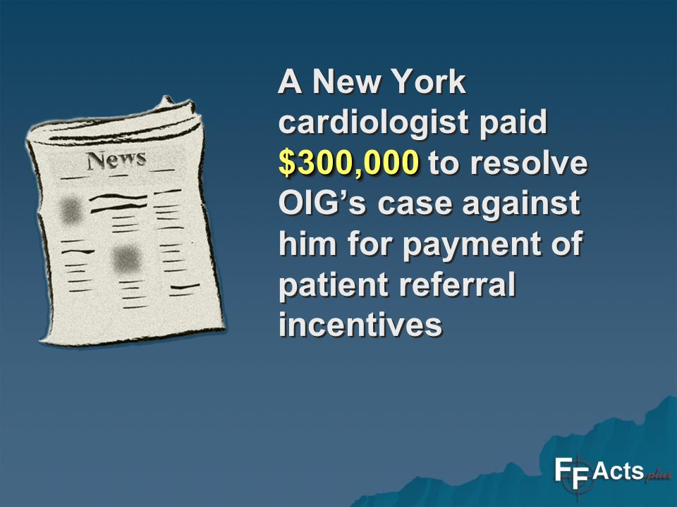 $300,000 A New York cardiologist paid $300,000 to resolve OIGs case against him for payment of patient referral incentives