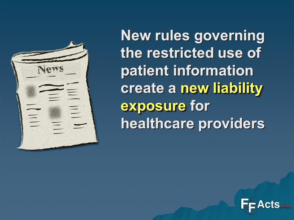 new liability exposure New rules governing the restricted use of patient information create a new liability exposure for healthcare providers