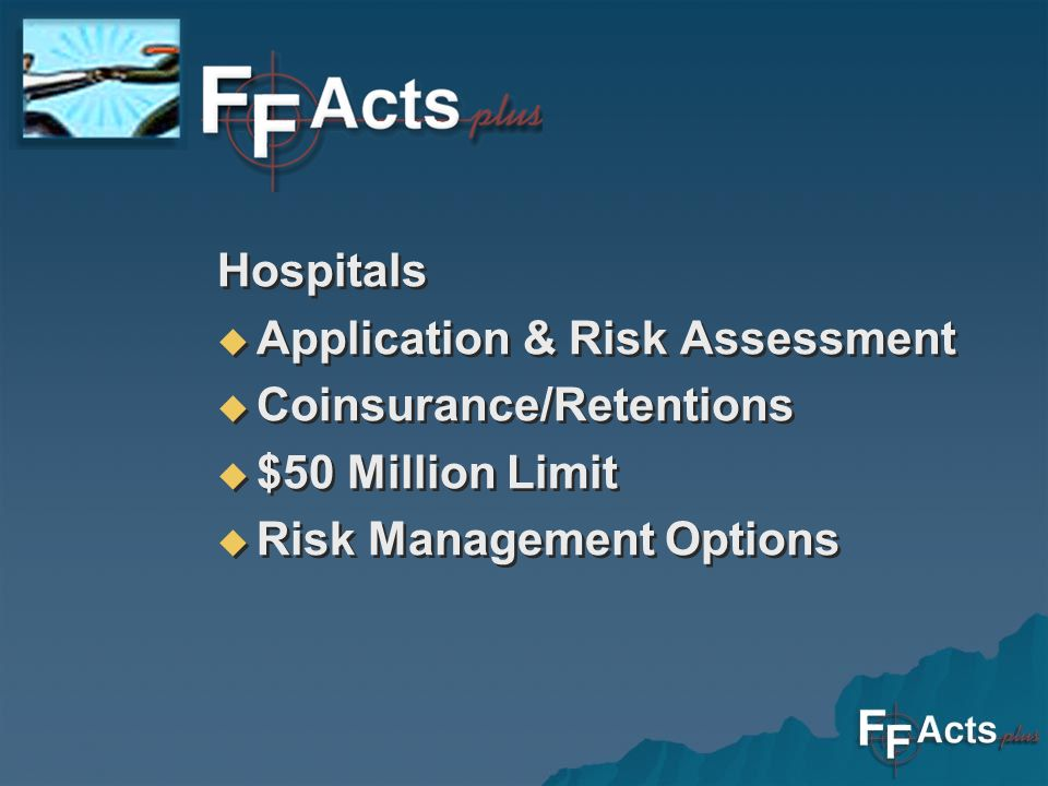 Hospitals Application & Risk Assessment Coinsurance/Retentions $50 Million Limit Risk Management Options Hospitals Application & Risk Assessment Coinsurance/Retentions $50 Million Limit Risk Management Options