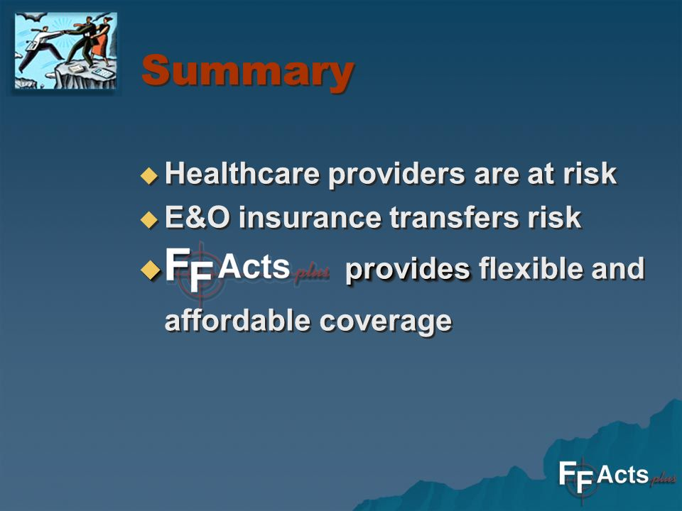 Summary Healthcare providers are at risk E&O insurance transfers risk provides provides flexible and affordable coverage Healthcare providers are at risk E&O insurance transfers risk provides provides flexible and affordable coverage