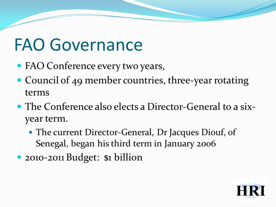FAO Governance FAO Conference every two years, Council of 49 member countries, three-year rotating terms The Conference also elects a Director-General to a six- year term.