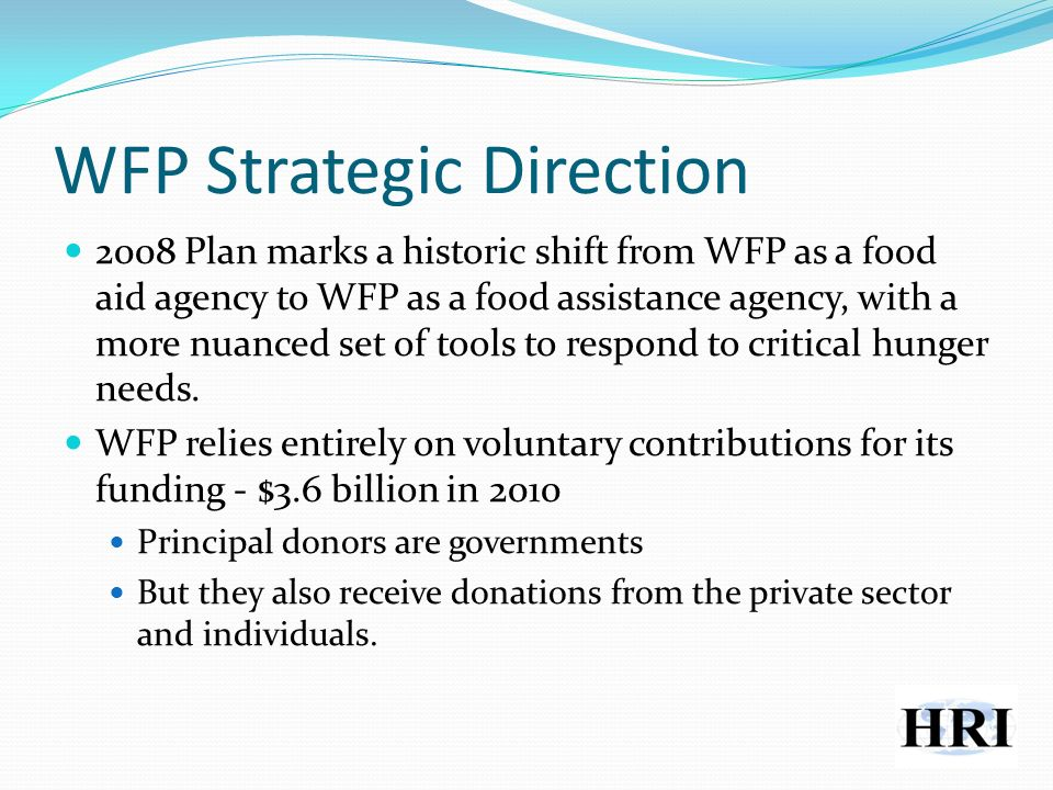 WFP Strategic Direction 2008 Plan marks a historic shift from WFP as a food aid agency to WFP as a food assistance agency, with a more nuanced set of tools to respond to critical hunger needs.