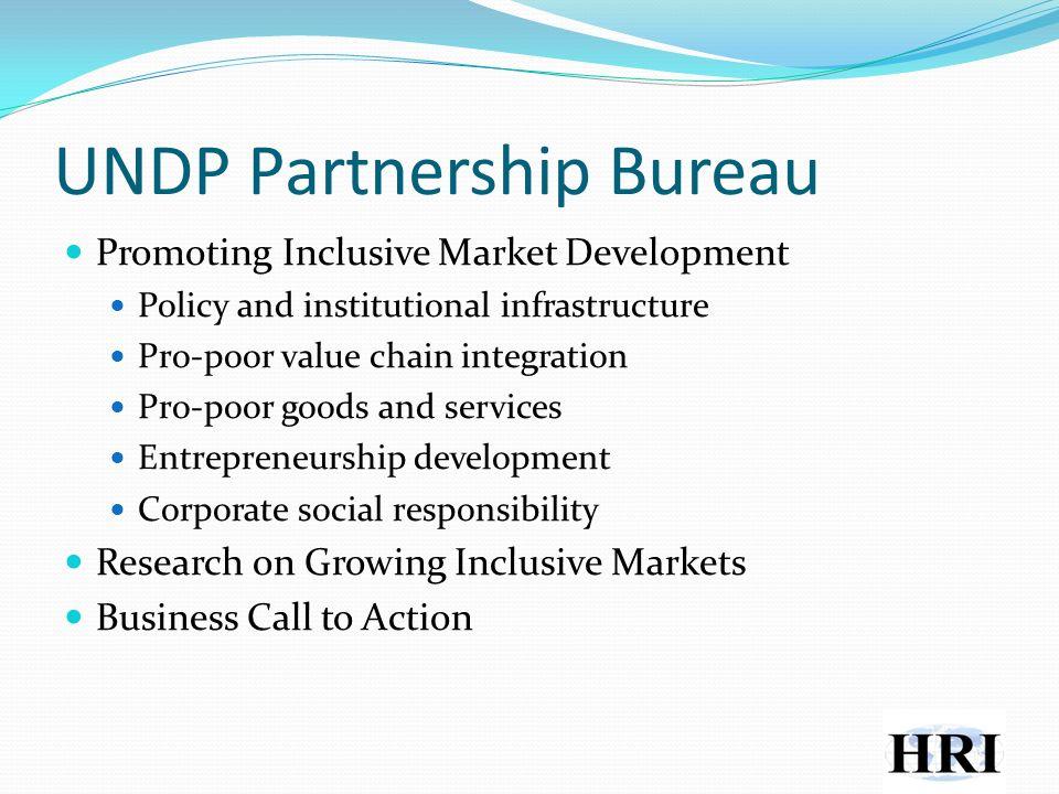 UNDP Partnership Bureau Promoting Inclusive Market Development Policy and institutional infrastructure Pro-poor value chain integration Pro-poor goods