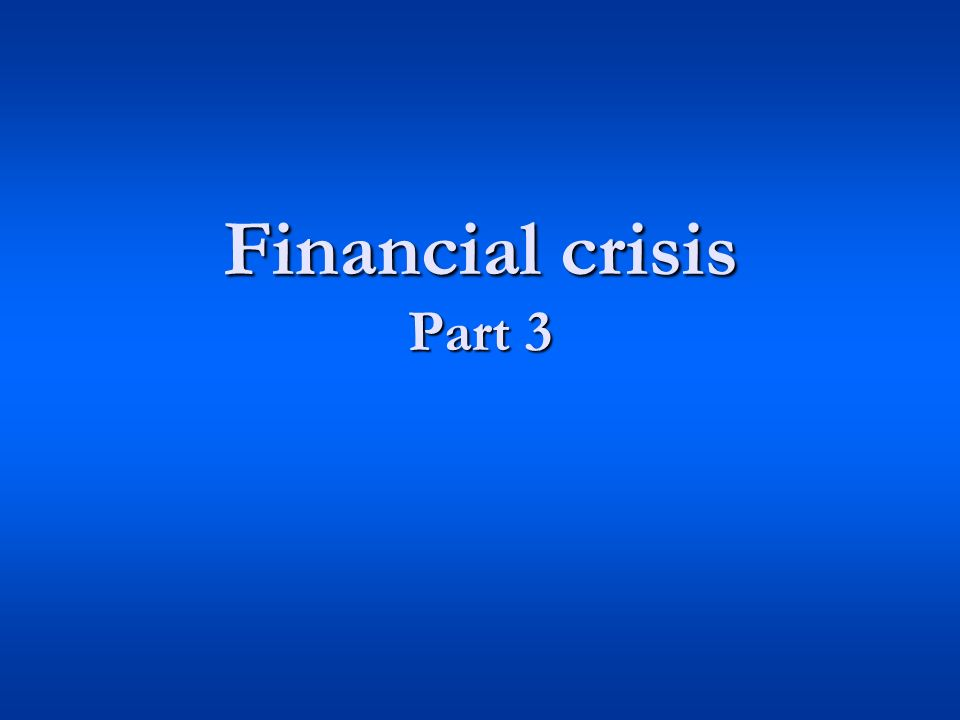 Financial crisis Part 3
