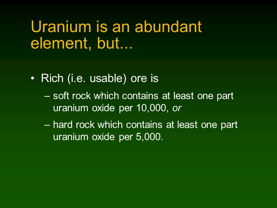 Uranium is an abundant element, but... Rich (i.e.