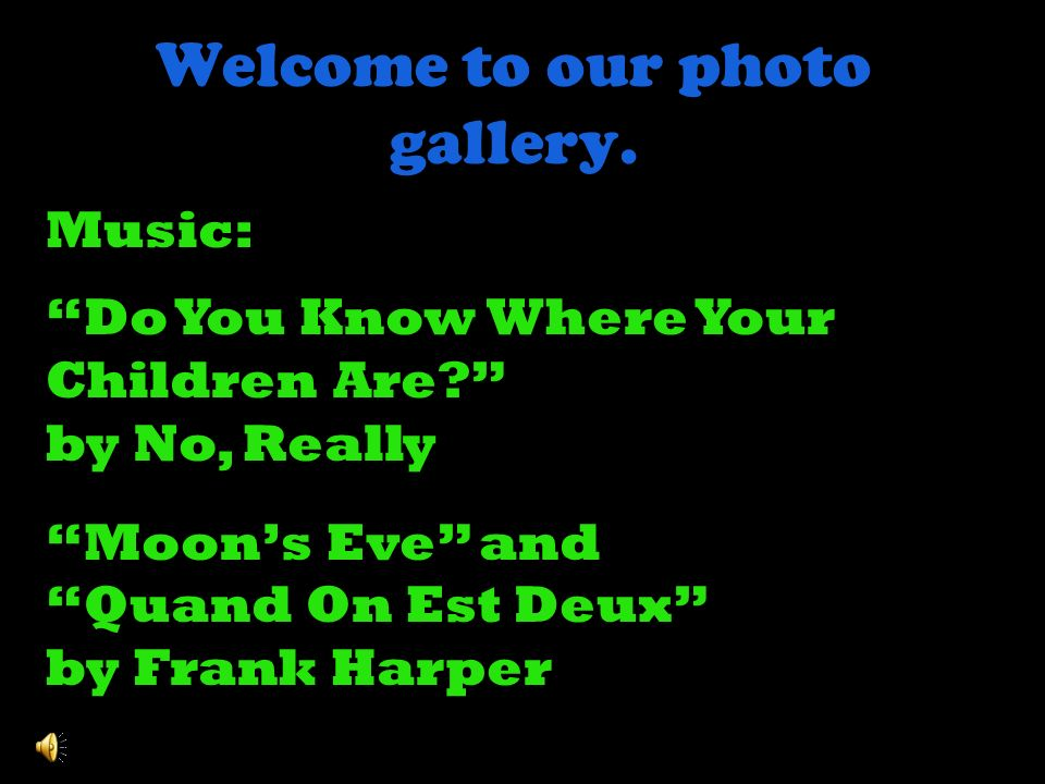 Welcome to our photo gallery.Music: Do You Know Where Your Children Are.