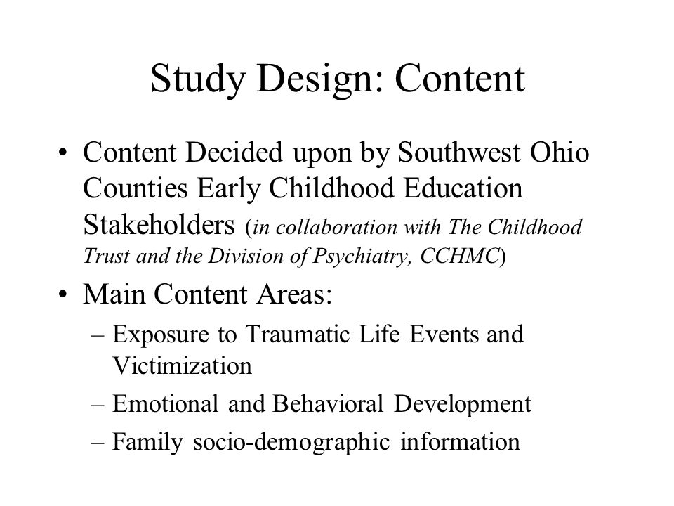 Study Design: Content Content Decided upon by Southwest Ohio Counties Early Childhood Education Stakeholders (in collaboration with The Childhood Trus