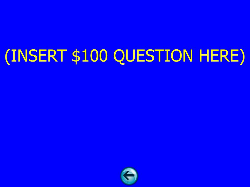 (INSERT $100 QUESTION HERE)