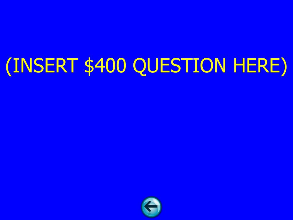 (INSERT $400 QUESTION HERE)