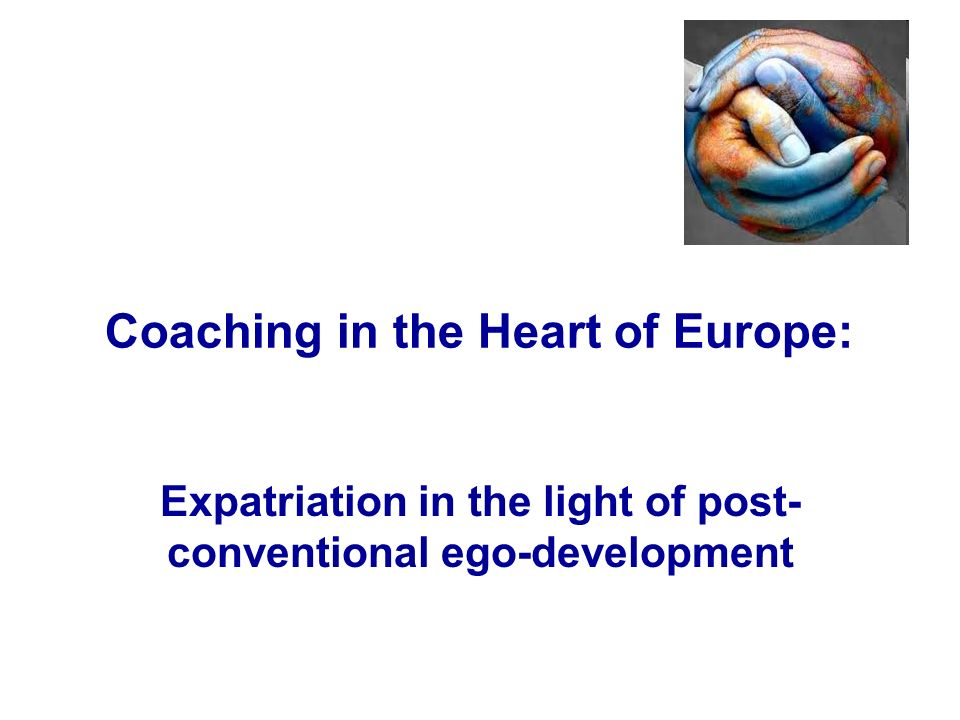 Coaching in the Heart of Europe: Expatriation in the light of post- conventional ego-development