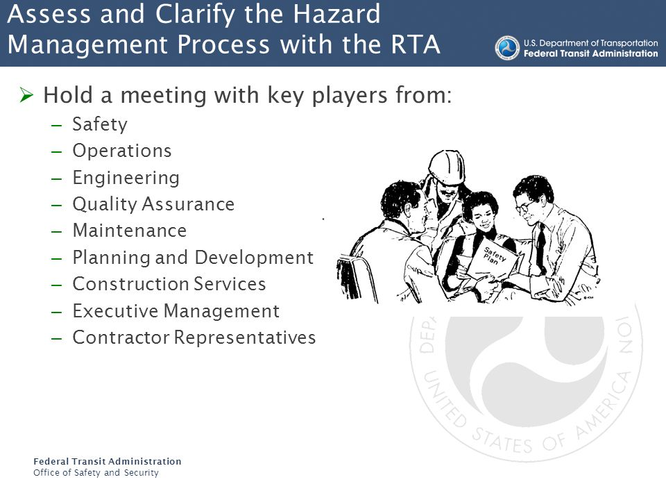 Federal Transit Administration Office of Safety and Security Assess and Clarify the Hazard Management Process with the RTA Hold a meeting with key pla