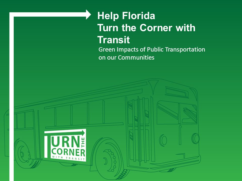Green Impacts of Public Transportation on our Communities Help Florida Turn the Corner with Transit