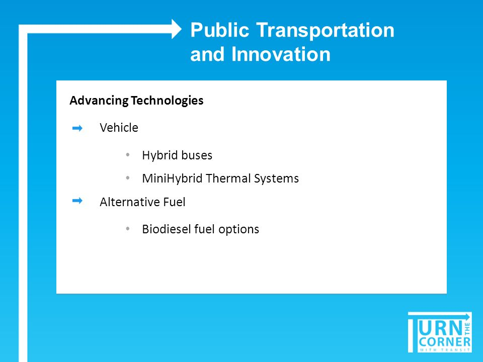 Public Transportation and Innovation Advancing Technologies Vehicle Hybrid buses MiniHybrid Thermal Systems Alternative Fuel Biodiesel fuel options