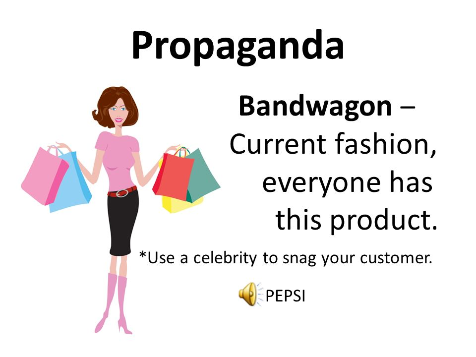 Propaganda Methods to convince someone to buy your product.