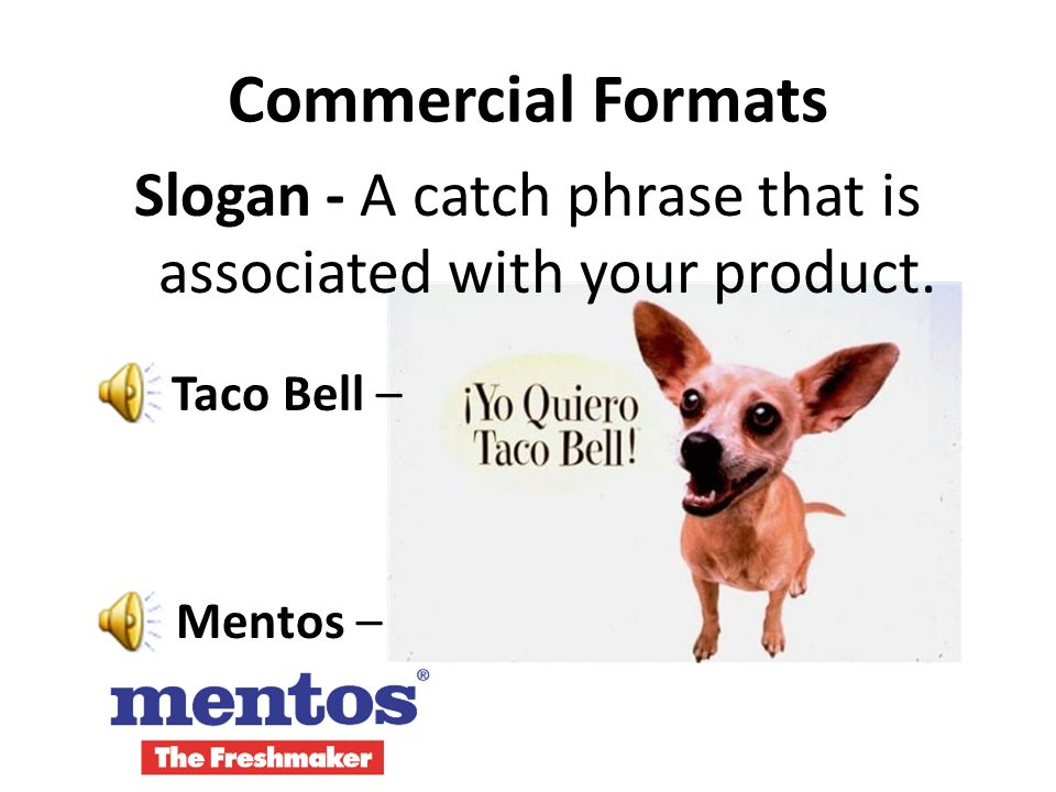 Commercial Formats Music – a catchy tune can get stuck in the customers head. Alka Seltzer Coke Oscar MayerToys-R-Us Mazda