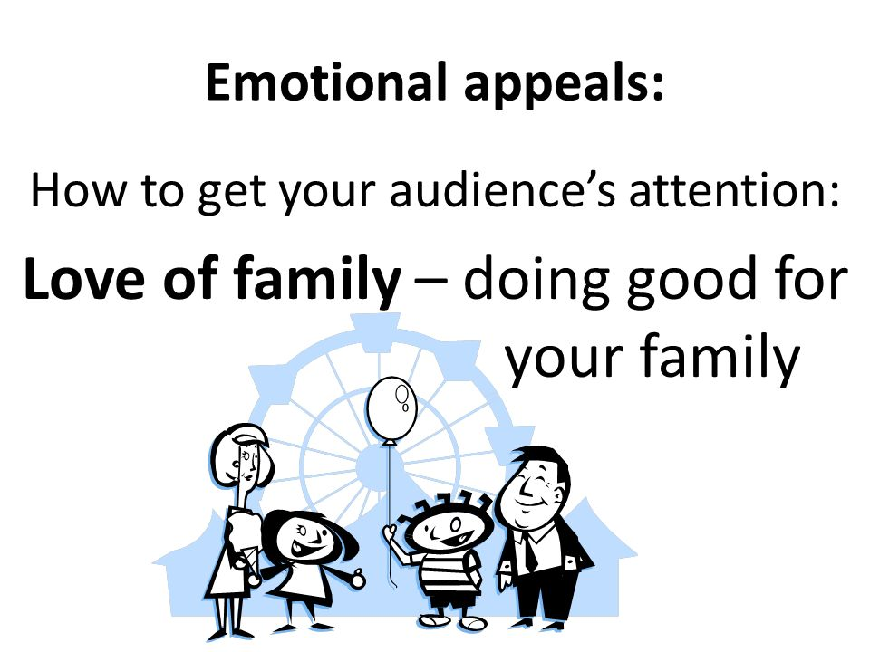 Emotional appeals: How to get your audiences attention: Self preservation – Stay alive and healthy.