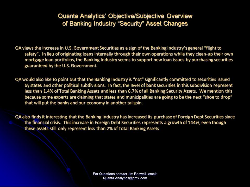 For Questions contact Jim Boswell--email: Quanta.Analytics@gmx.com Quanta Analytics Objective/Subjective Overview of Banking Industry Security Asset Changes QA views the increase in U.S.