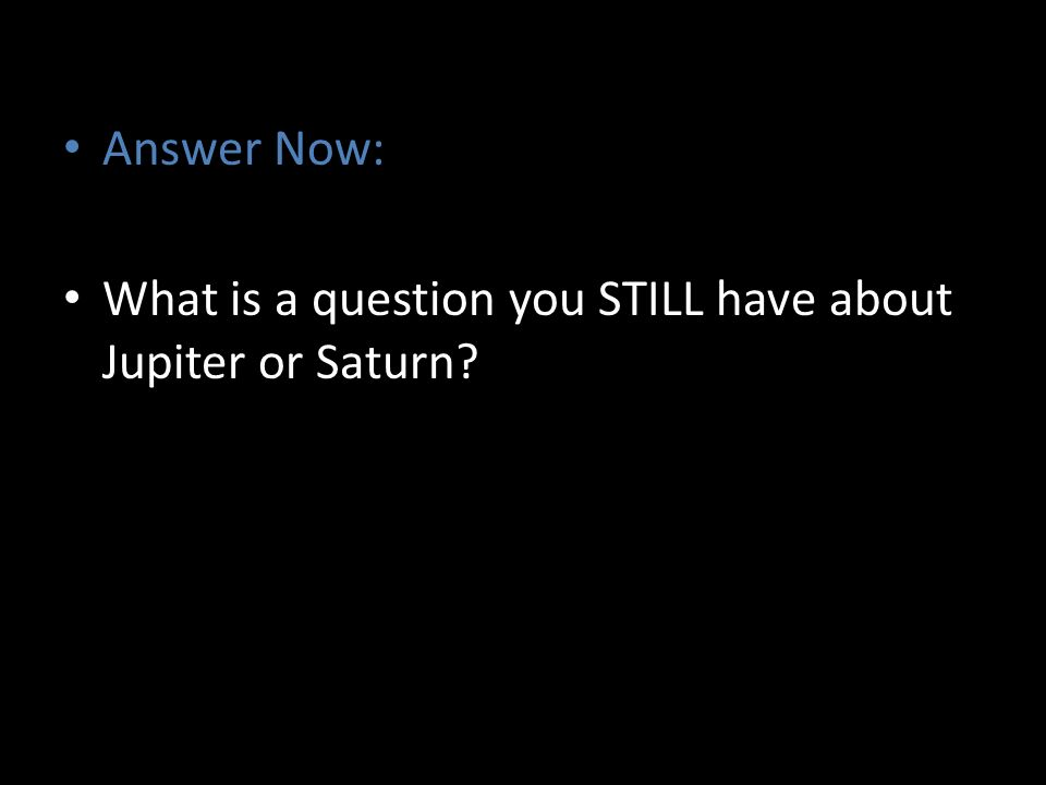 Answer Now: What is a question you STILL have about Jupiter or Saturn?