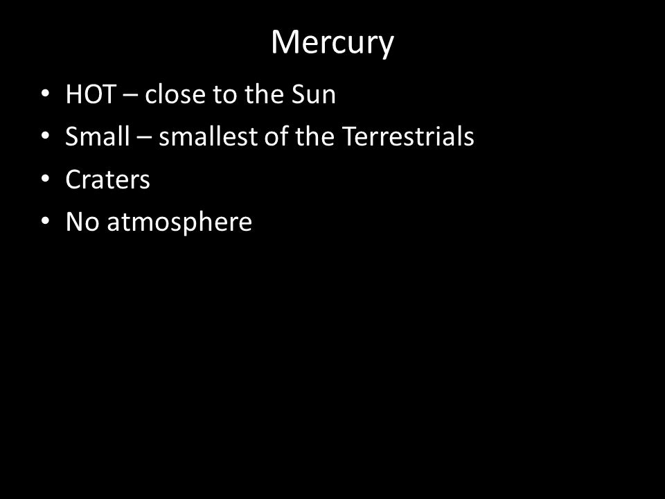 Mercury HOT – close to the Sun Small – smallest of the Terrestrials Craters No atmosphere