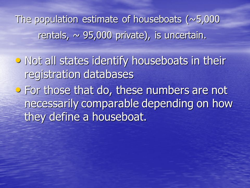 The population estimate of houseboats (~5,000 rentals, ~ 95,000 private), is uncertain.