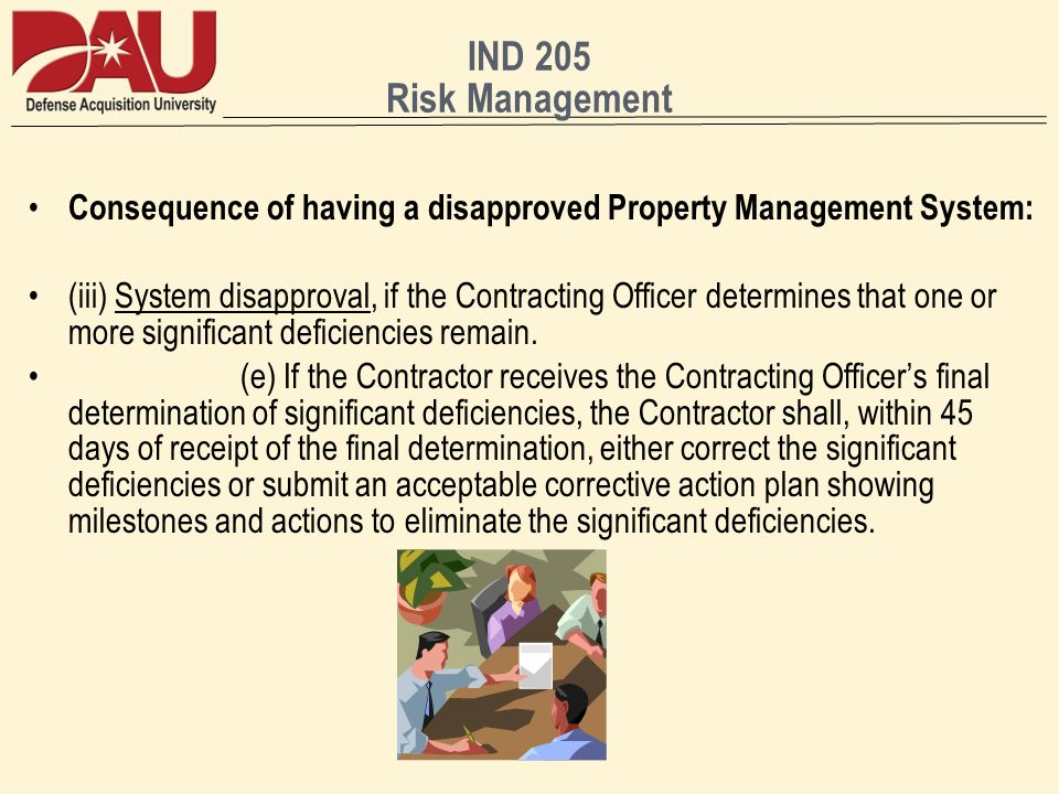 IND 205 Risk Management Consequence of having a disapproved Property Management System: (iii) System disapproval, if the Contracting Officer determine