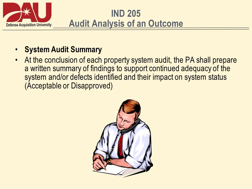 IND 205 Audit Analysis of an Outcome System Audit Summary At the conclusion of each property system audit, the PA shall prepare a written summary of f