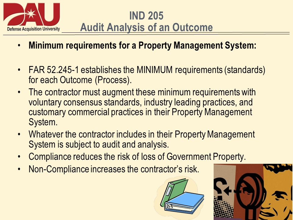 IND 205 Audit Analysis of an Outcome Minimum requirements for a Property Management System: FAR 52.245-1 establishes the MINIMUM requirements (standar