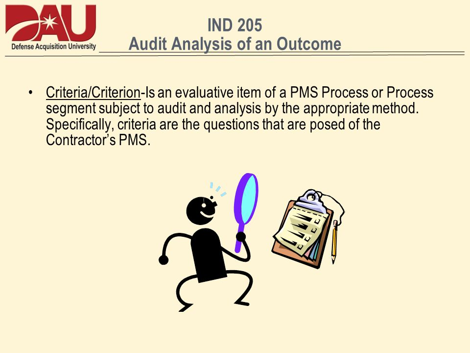 IND 205 Audit Analysis of an Outcome Criteria/Criterion-Is an evaluative item of a PMS Process or Process segment subject to audit and analysis by the