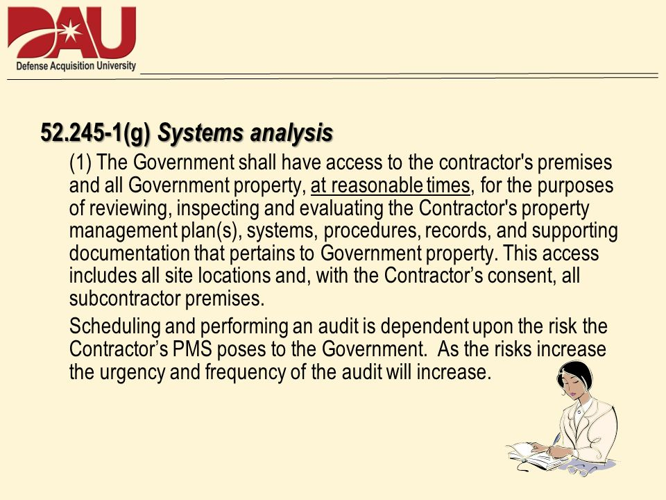 52.245-1(g) Systems analysis (1) The Government shall have access to the contractor's premises and all Government property, at reasonable times, for t