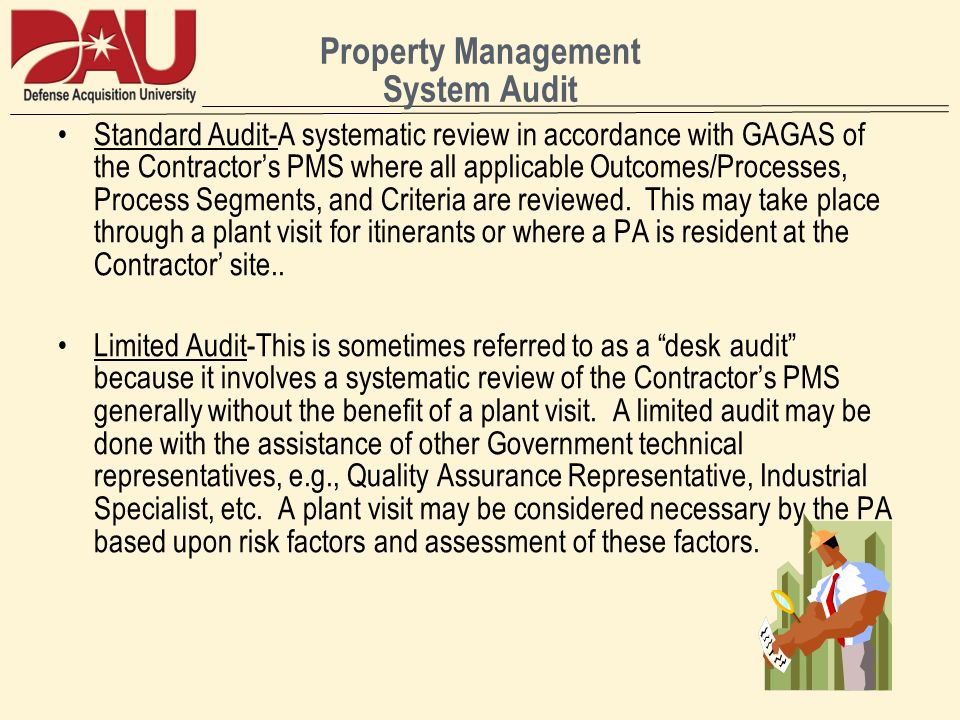 Property Management System Audit Standard Audit-A systematic review in accordance with GAGAS of the Contractors PMS where all applicable Outcomes/Processes, Process Segments, and Criteria are reviewed.