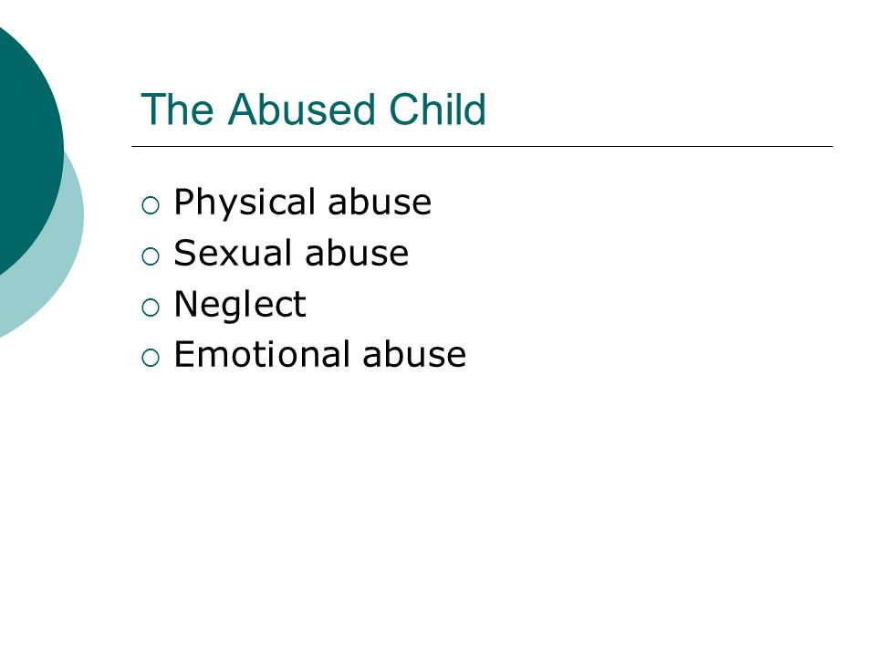 The Abused Child Physical abuse Sexual abuse Neglect Emotional abuse
