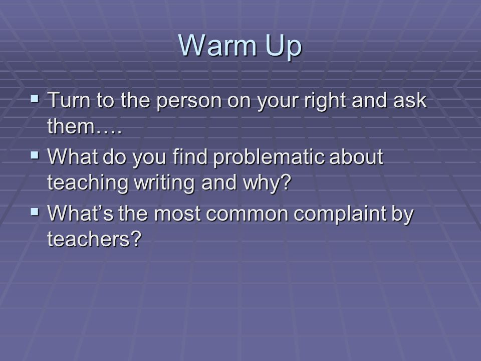 Warm Up Turn to the person on your right and ask them….