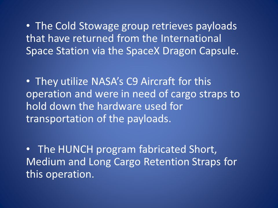 The Cold Stowage group retrieves payloads that have returned from the International Space Station via the SpaceX Dragon Capsule.