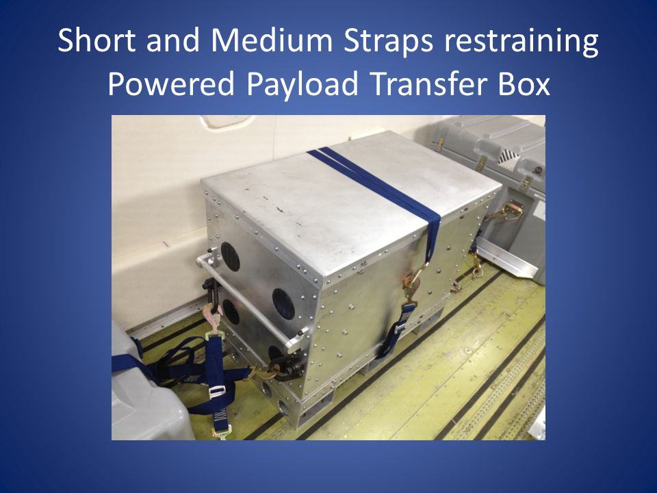 Short and Medium Straps restraining Powered Payload Transfer Box