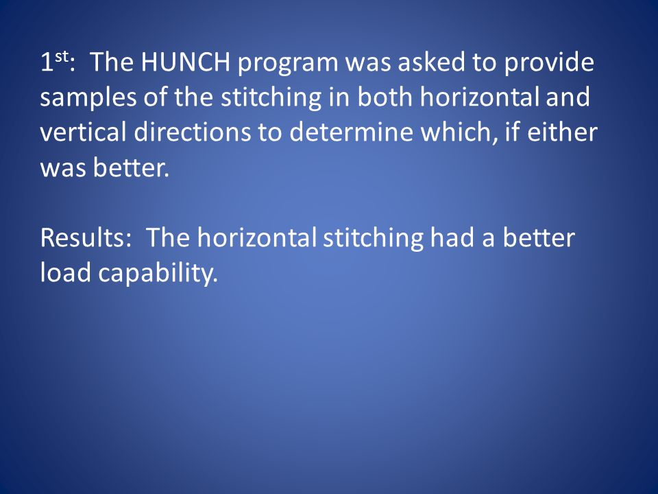 1 st : The HUNCH program was asked to provide samples of the stitching in both horizontal and vertical directions to determine which, if either was better.