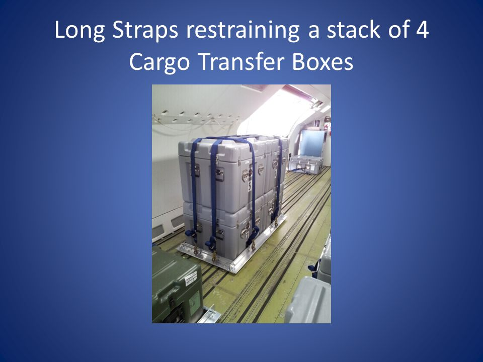 Long Straps restraining a stack of 4 Cargo Transfer Boxes