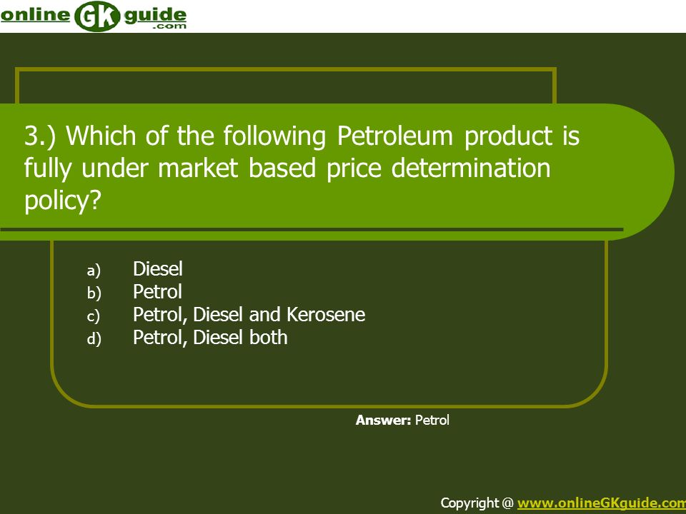 3.) Which of the following Petroleum product is fully under market based price determination policy? a) Diesel b) Petrol c) Petrol, Diesel and Kerosen