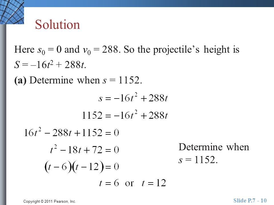 Copyright © 2011 Pearson, Inc. Slide P.7 - 10 Solution Here s 0 = 0 and v 0 = 288.
