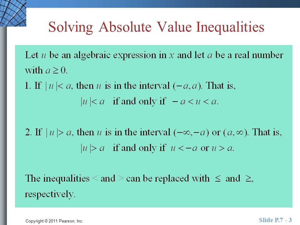 Copyright © 2011 Pearson, Inc. Slide P.7 - 3 Solving Absolute Value Inequalities
