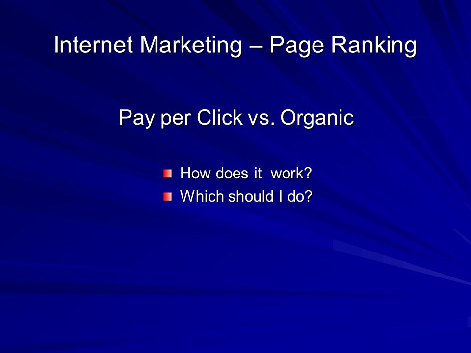 Internet Marketing – Page Ranking Pay per Click vs. Organic How does it work? Which should I do?