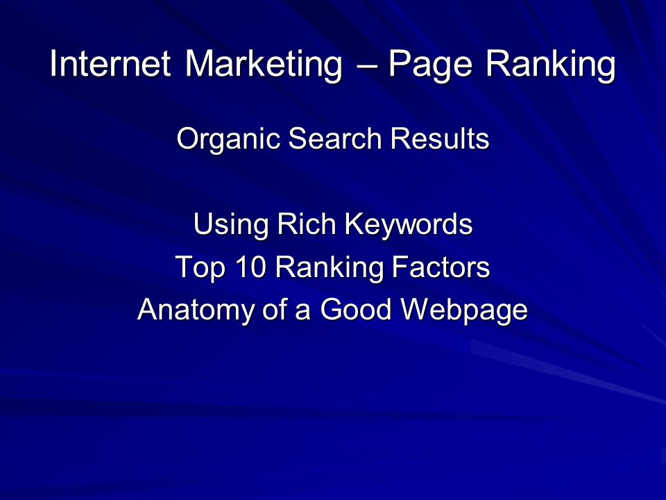 Internet Marketing – Page Ranking Organic Search Results Using Rich Keywords Top 10 Ranking Factors Anatomy of a Good Webpage